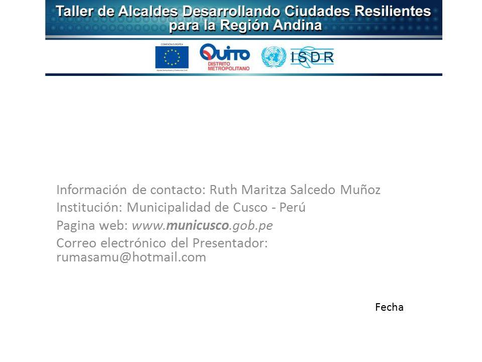 Información de contacto: Ruth Maritza Salcedo Muñoz Institución: Municipalidad de Cusco - Perú Pagina web: www.municusco.gob.pe Correo electrónico del Presentador: rumasamu@hotmail.com Fecha