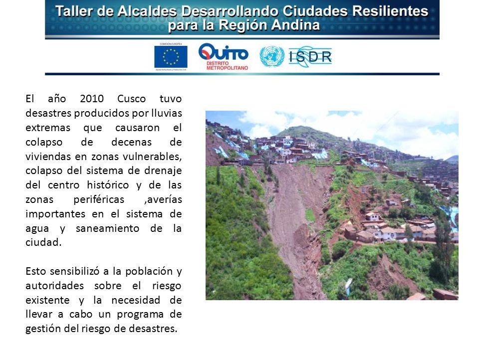 El año 2010 Cusco tuvo desastres producidos por lluvias extremas que causaron el colapso de decenas de viviendas en zonas vulnerables, colapso del sistema de drenaje del centro histórico y de las zonas periféricas,averías importantes en el sistema de agua y saneamiento de la ciudad.
