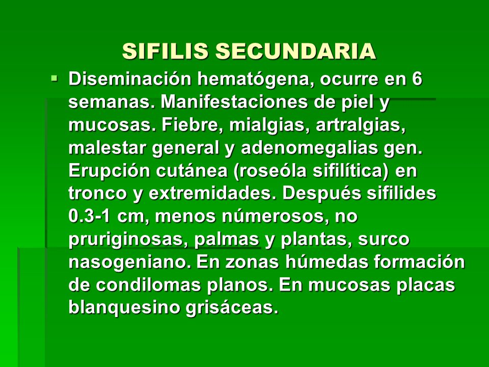 SIFILIS SECUNDARIA  Diseminación hematógena, ocurre en 6 semanas.
