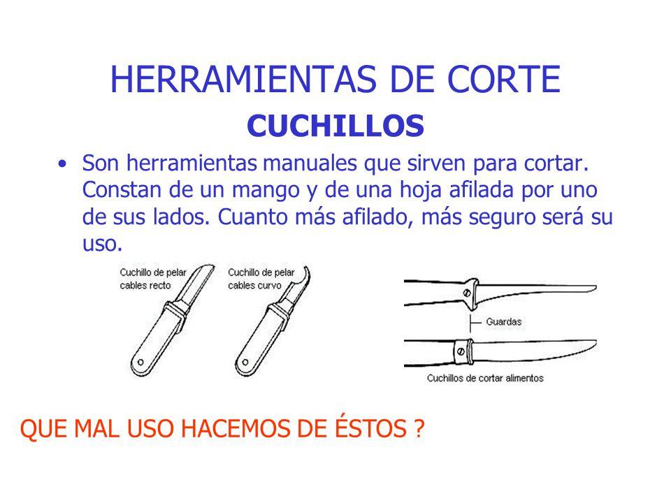 HERRAMIENTAS DE CORTE CUCHILLOS Son herramientas manuales que sirven para cortar. Constan de un mango y de una hoja afilada por uno de sus lados. Cuan