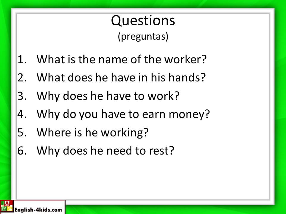 Questions (preguntas) 1.What is the name of the worker.