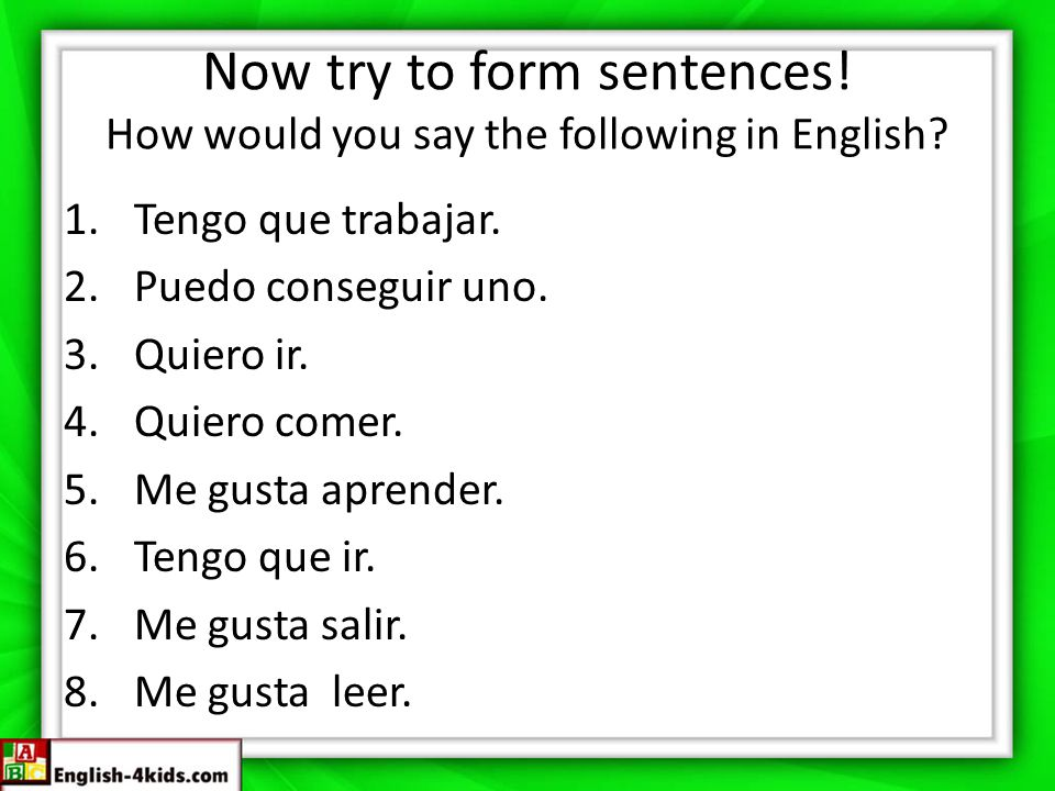 Now try to form sentences.How would you say the following in English.