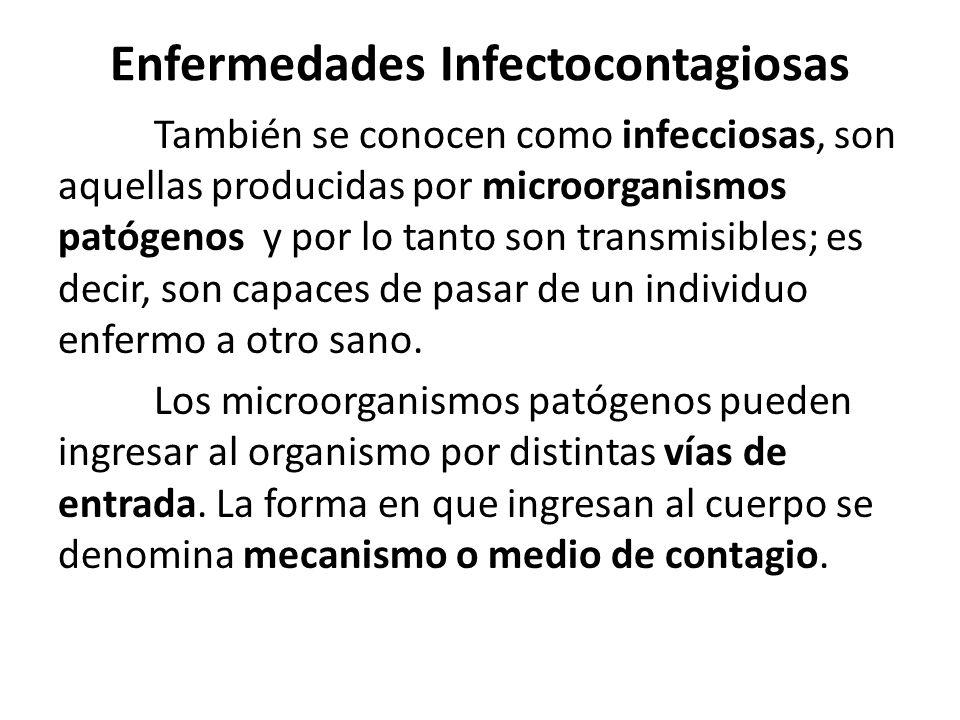 Enfermedades Infectocontagiosas También se conocen como infecciosas, son aquellas producidas por microorganismos patógenos y por lo tanto son transmisibles; es decir, son capaces de pasar de un individuo enfermo a otro sano.