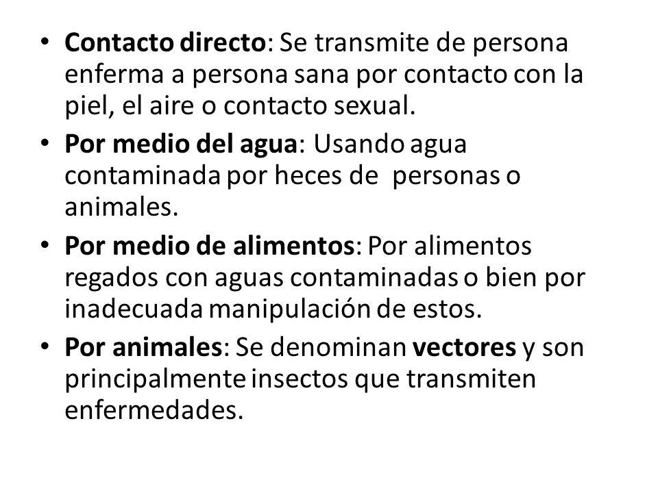 Contacto directo: Se transmite de persona enferma a persona sana por contacto con la piel, el aire o contacto sexual.