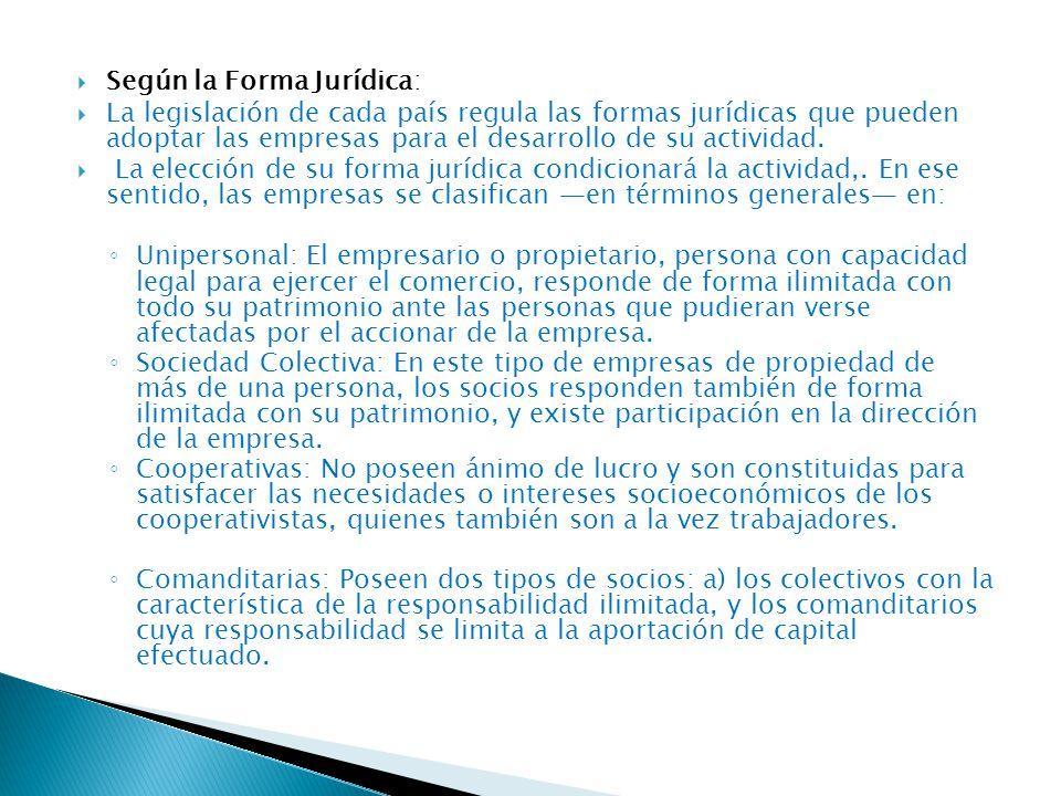 Según la Forma Jurídica:  La legislación de cada país regula las formas jurídicas que pueden adoptar las empresas para el desarrollo de su actividad.