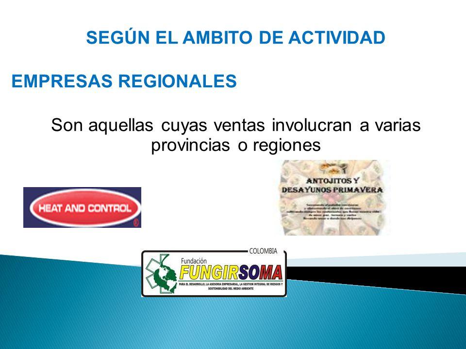 SEGÚN EL AMBITO DE ACTIVIDAD EMPRESAS REGIONALES Son aquellas cuyas ventas involucran a varias provincias o regiones
