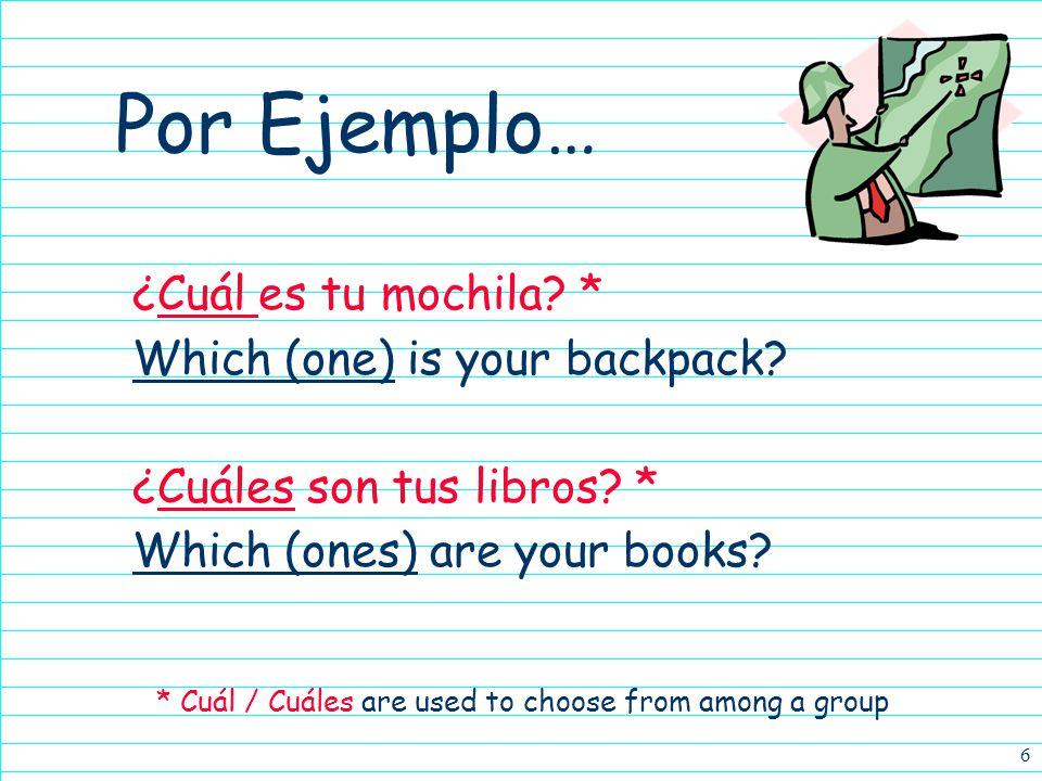 6 Por Ejemplo… ¿Cuál es tu mochila. * Which (one) is your backpack.