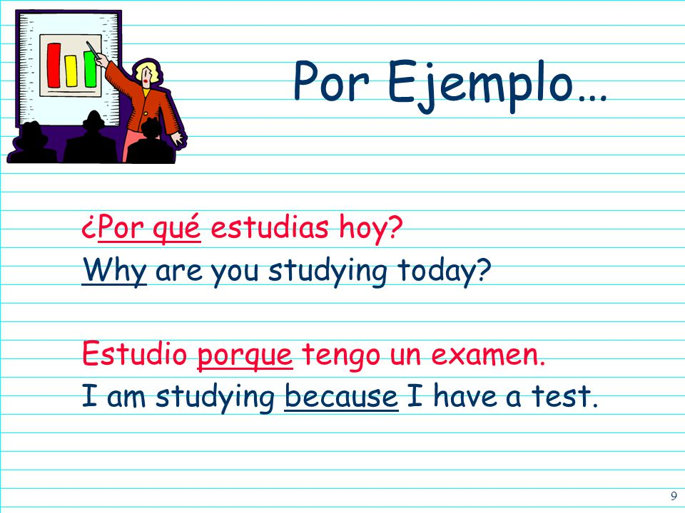 9 ¿Por qué estudias hoy. Why are you studying today.