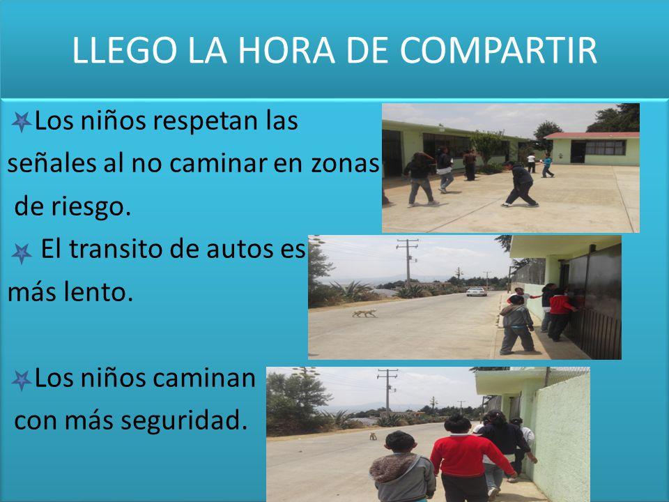 LLEGO LA HORA DE COMPARTIR Los niños respetan las señales al no caminar en zonas de riesgo. El transito de autos es más lento. Los niños caminan con m