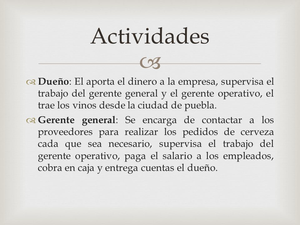   Dueño : El aporta el dinero a la empresa, supervisa el trabajo del gerente general y el gerente operativo, el trae los vinos desde la ciudad de pu