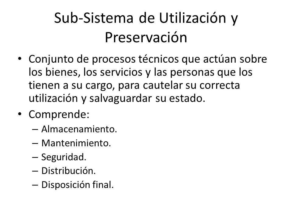Sub-Sistema de Utilización y Preservación Conjunto de procesos técnicos que actúan sobre los bienes, los servicios y las personas que los tienen a su cargo, para cautelar su correcta utilización y salvaguardar su estado.