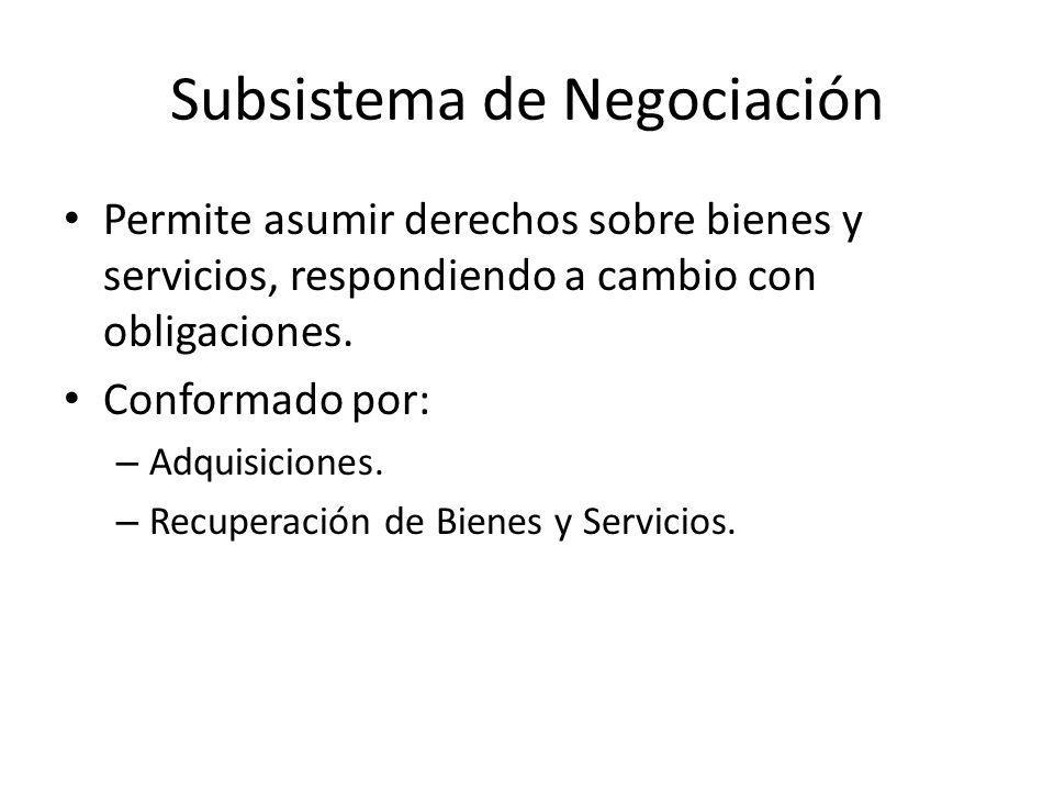 Subsistema de Negociación Permite asumir derechos sobre bienes y servicios, respondiendo a cambio con obligaciones.