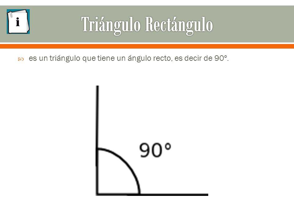  es un triángulo que tiene un ángulo recto, es decir de 90º.