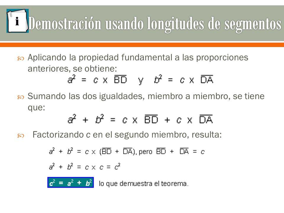  Aplicando la propiedad fundamental a las proporciones anteriores, se obtiene:  Sumando las dos igualdades, miembro a miembro, se tiene que:  Factorizando c en el segundo miembro, resulta: