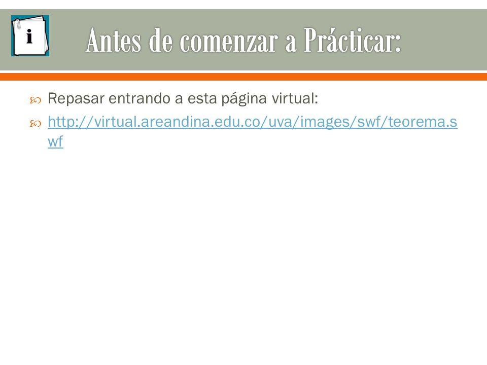  Repasar entrando a esta página virtual:  http://virtual.areandina.edu.co/uva/images/swf/teorema.s wf http://virtual.areandina.edu.co/uva/images/swf/teorema.s wf