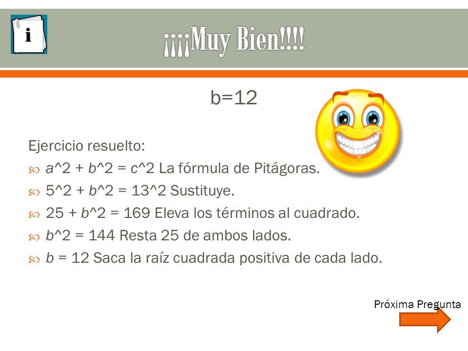 b=12 Ejercicio resuelto:  a^2 + b^2 = c^2 La fórmula de Pitágoras.
