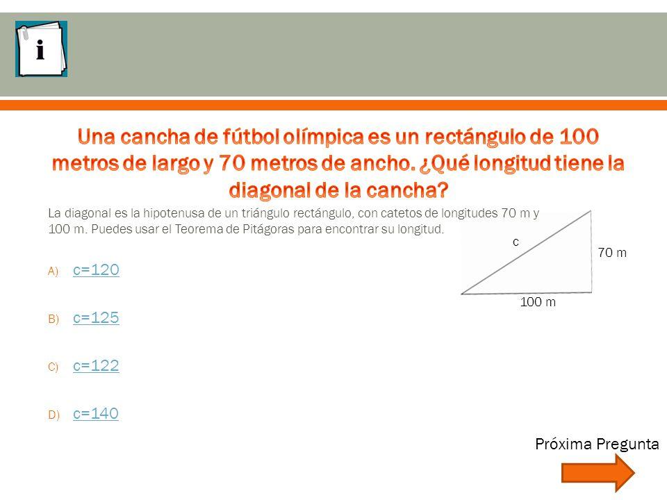 100 m 70 m c La diagonal es la hipotenusa de un triángulo rectángulo, con catetos de longitudes 70 m y 100 m.