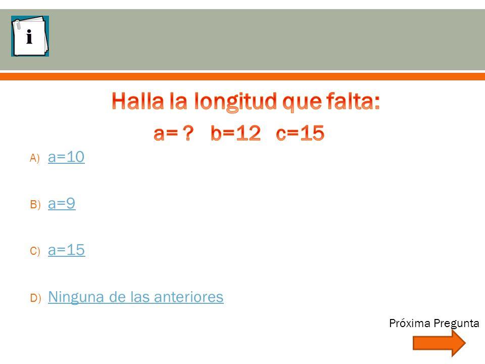 A) a=10 a=10 B) a=9 a=9 C) a=15 a=15 D) Ninguna de las anteriores Ninguna de las anteriores Próxima Pregunta