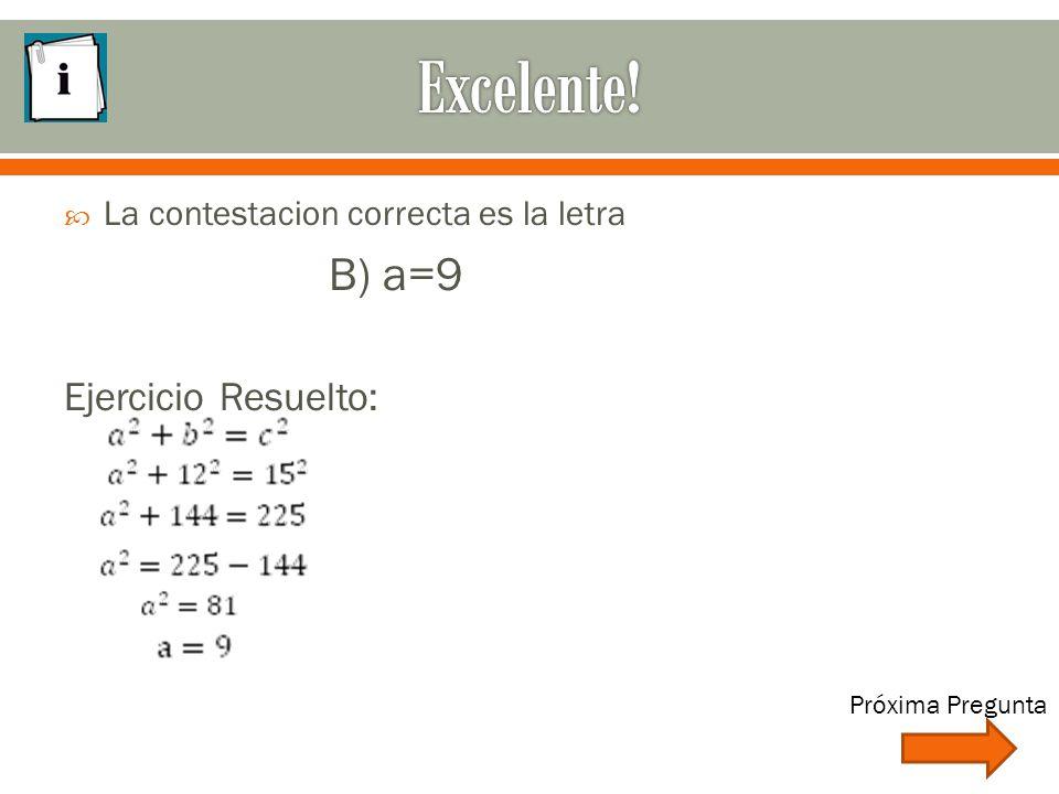  La contestacion correcta es la letra B) a=9 Ejercicio Resuelto: Próxima Pregunta