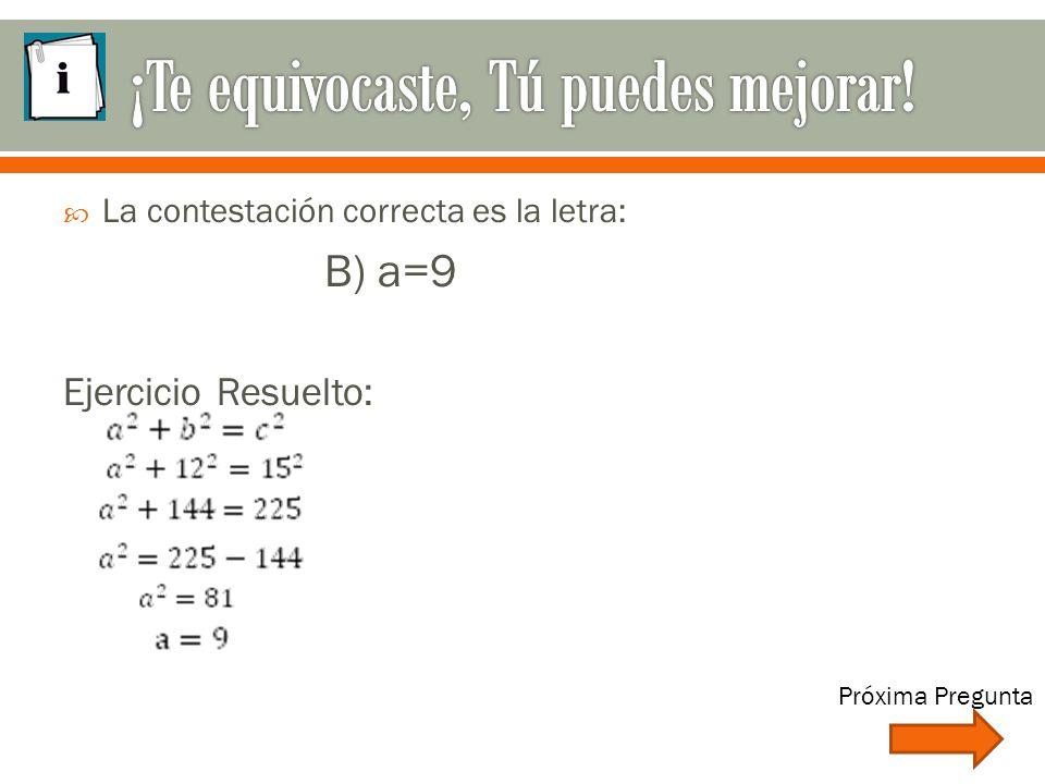  La contestación correcta es la letra: B) a=9 Ejercicio Resuelto: Próxima Pregunta