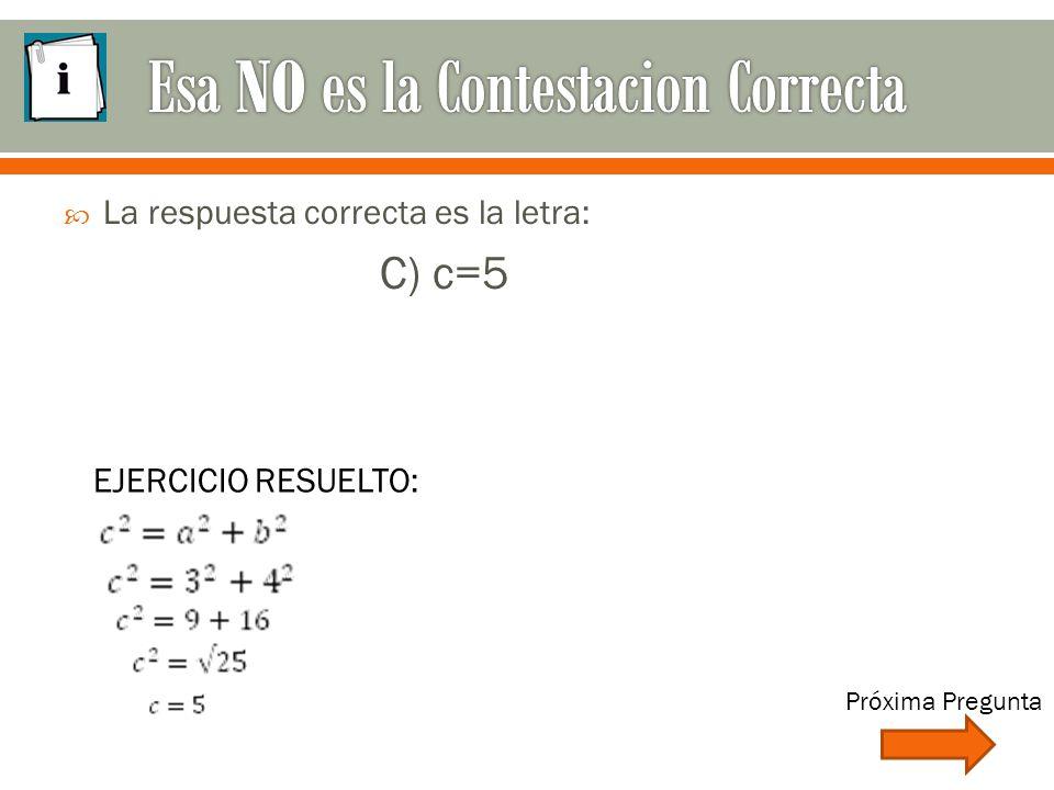  La respuesta correcta es la letra: C) c=5 EJERCICIO RESUELTO: Próxima Pregunta