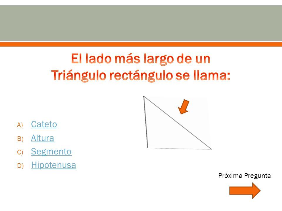 A) Cateto Cateto B) Altura Altura C) Segmento Segmento D) Hipotenusa Hipotenusa Próxima Pregunta