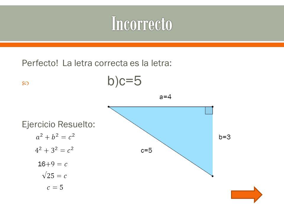 b=3 a=4 c=5 Perfecto! La letra correcta es la letra:  b)c=5 Ejercicio Resuelto: