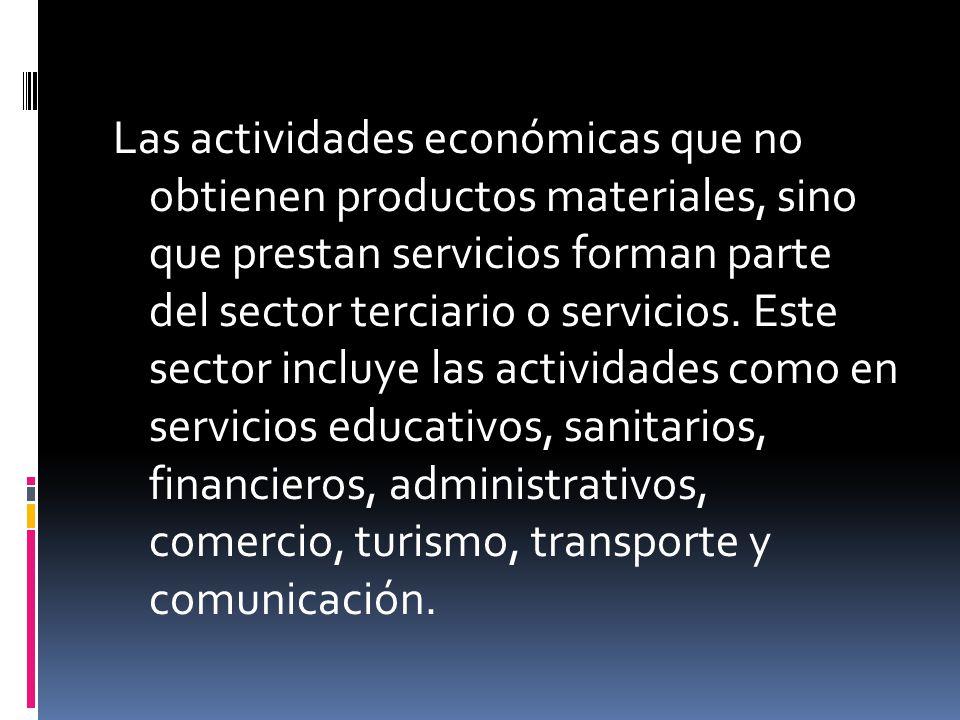 Las actividades económicas que no obtienen productos materiales, sino que prestan servicios forman parte del sector terciario o servicios.