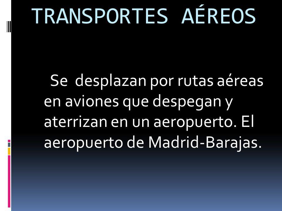 TRANSPORTES AÉREOS Se desplazan por rutas aéreas en aviones que despegan y aterrizan en un aeropuerto.