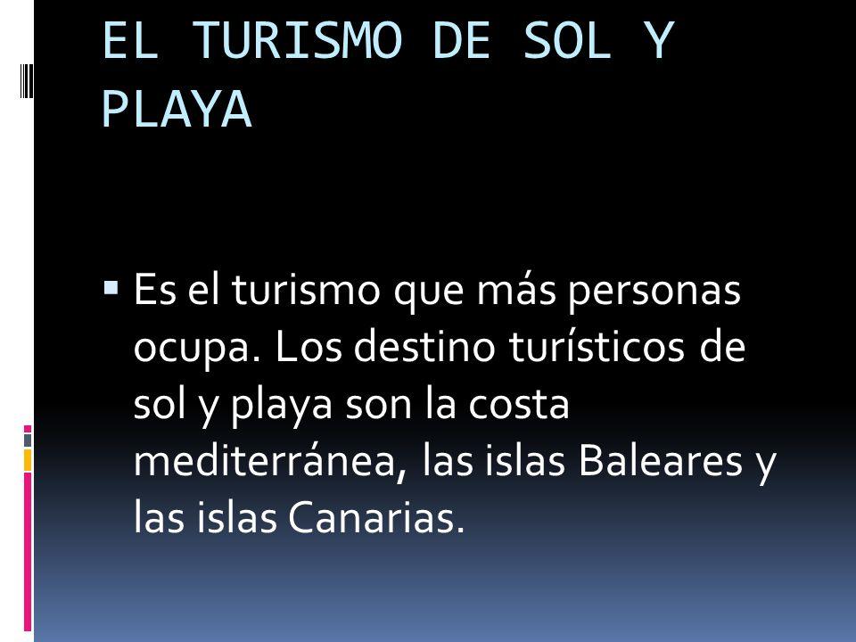 EL TURISMO DE SOL Y PLAYA  Es el turismo que más personas ocupa.