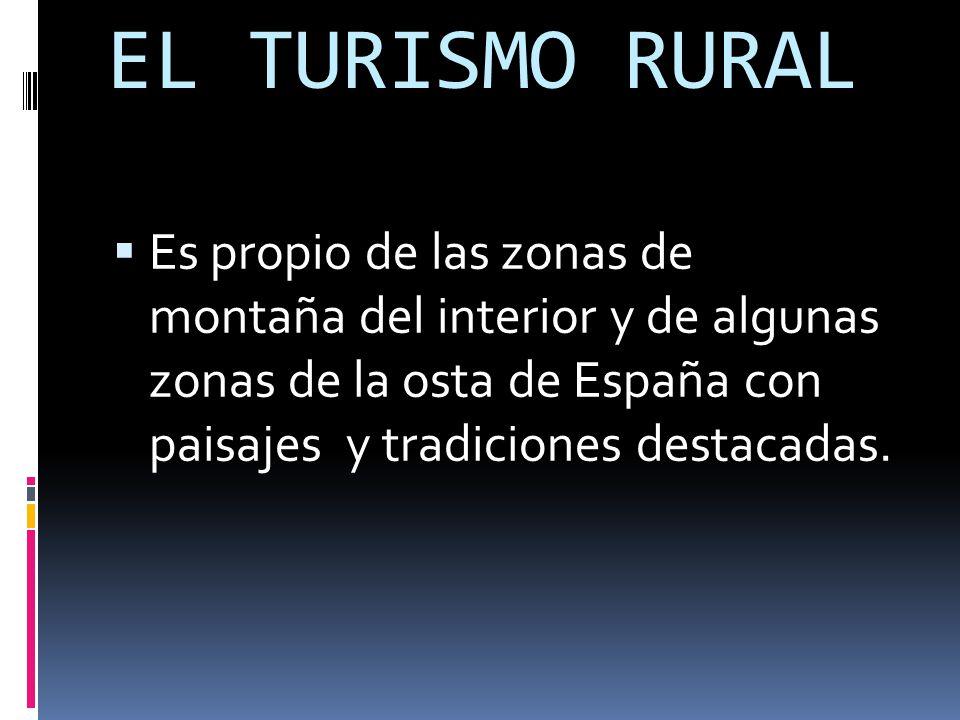 EL TURISMO RURAL  Es propio de las zonas de montaña del interior y de algunas zonas de la osta de España con paisajes y tradiciones destacadas.