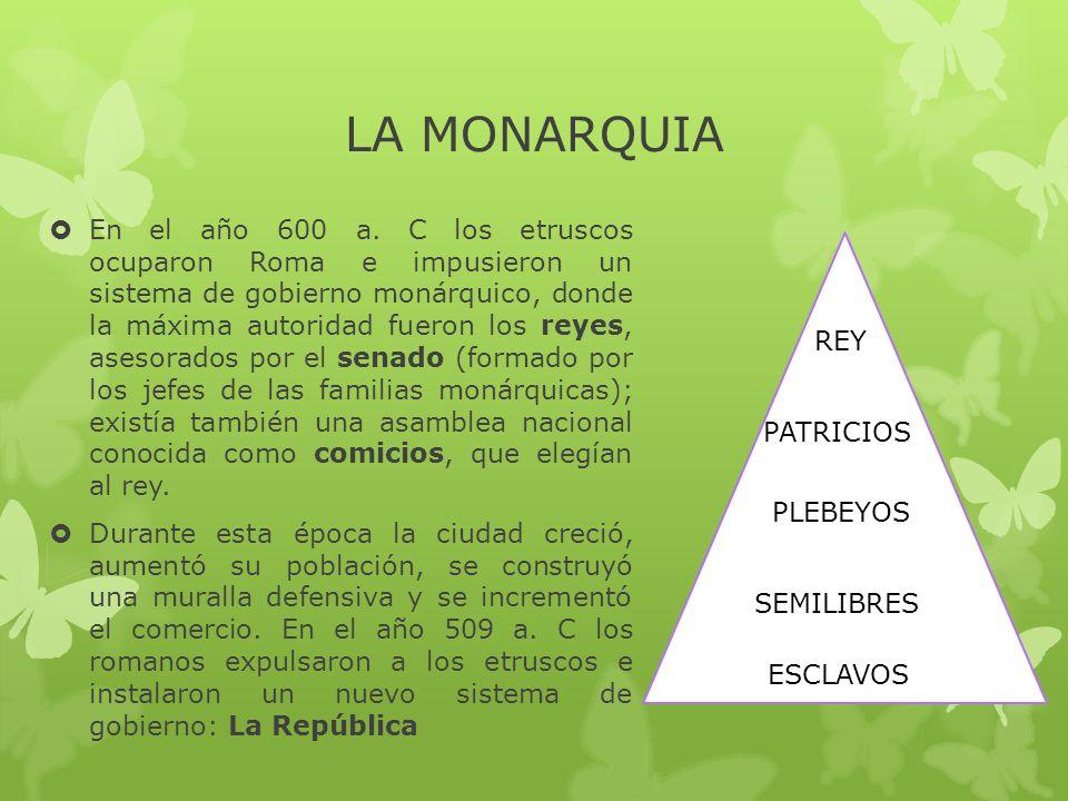 LA MONARQUIA  En el año 600 a.