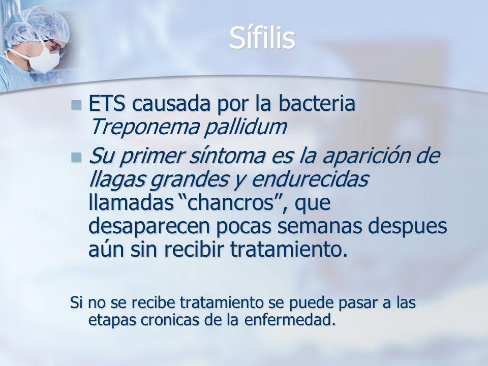 Sífilis ETS causada por la bacteria ETS causada por la bacteria Treponema pallidum Su primer síntoma es la aparición de llagas grandes y endurecidas l
