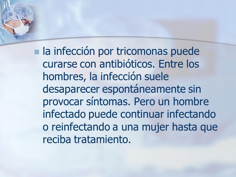la infección por tricomonas puede curarse con antibióticos. Entre los hombres, la infección suele desaparecer espontáneamente sin provocar síntomas. P