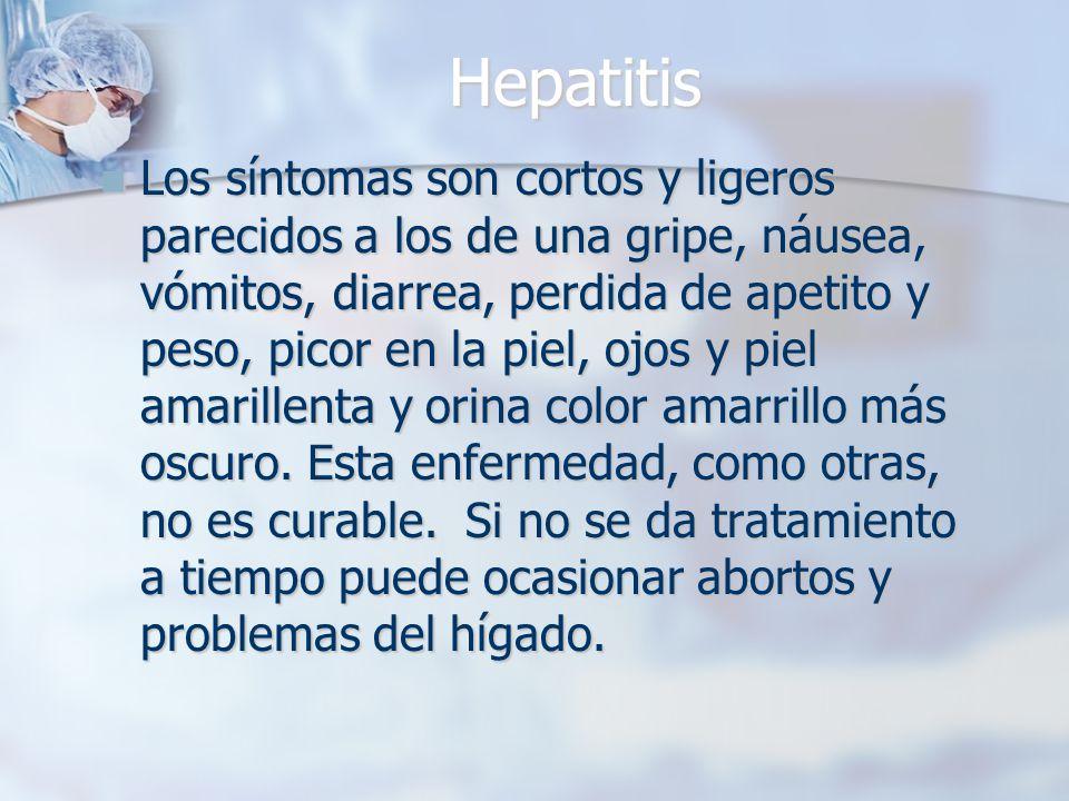 Hepatitis Los síntomas son cortos y ligeros parecidos a los de una gripe, náusea, vómitos, diarrea, perdida de apetito y peso, picor en la piel, ojos