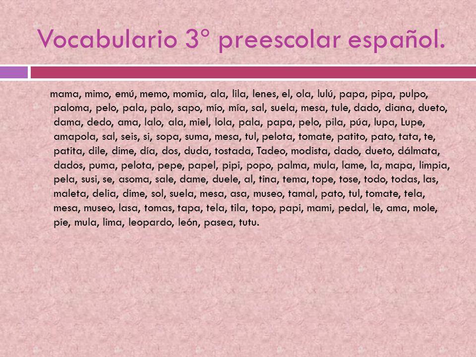 Vocabulario 3º preescolar español. mama, mimo, emú, memo, momia, ala, lila, lenes, el, ola, lulú, papa, pipa, pulpo, paloma, pelo, pala, palo, sapo, m
