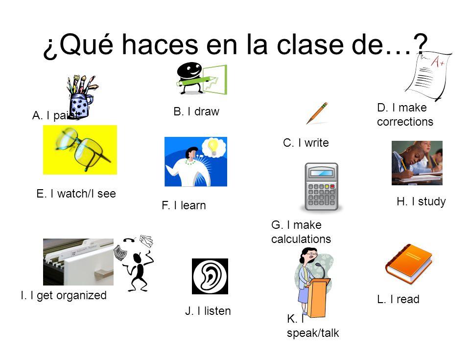 ¿Qué haces en la clase de….C. I write L. I read E.
