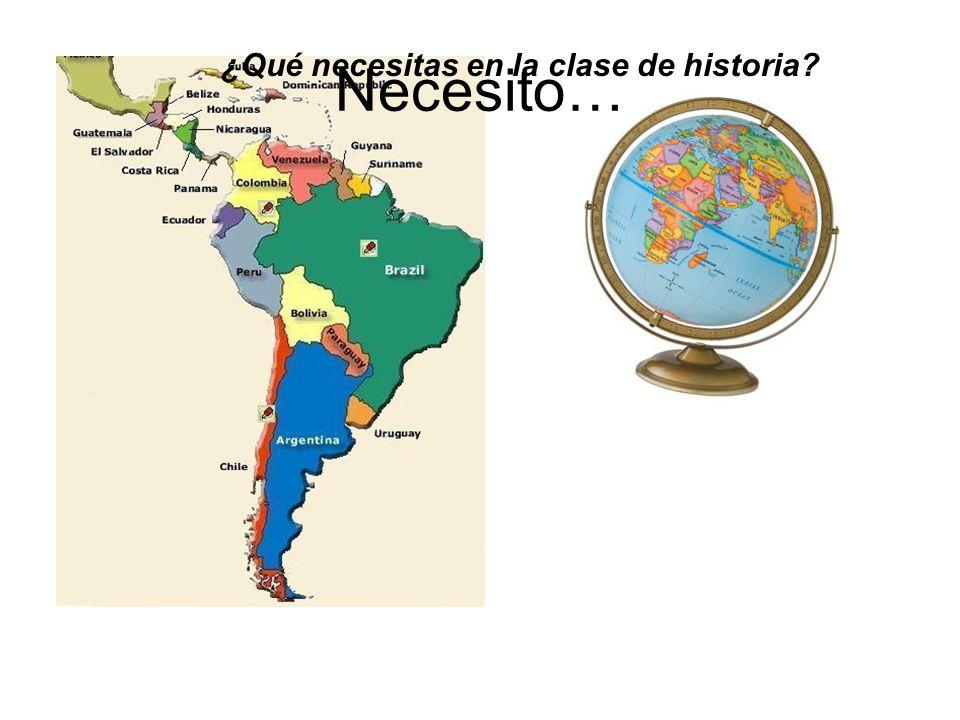 ¿Qué necesitas en la clase de historia? Necesito…
