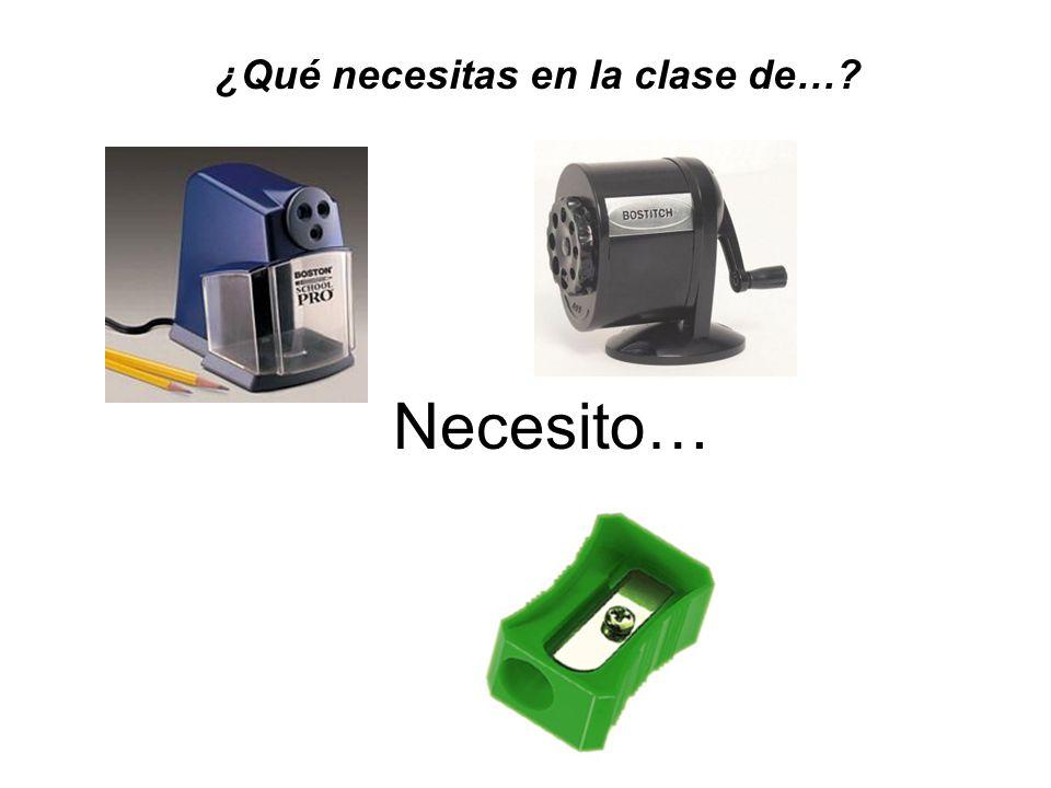 Necesito… ¿Qué necesitas en la clase de…?