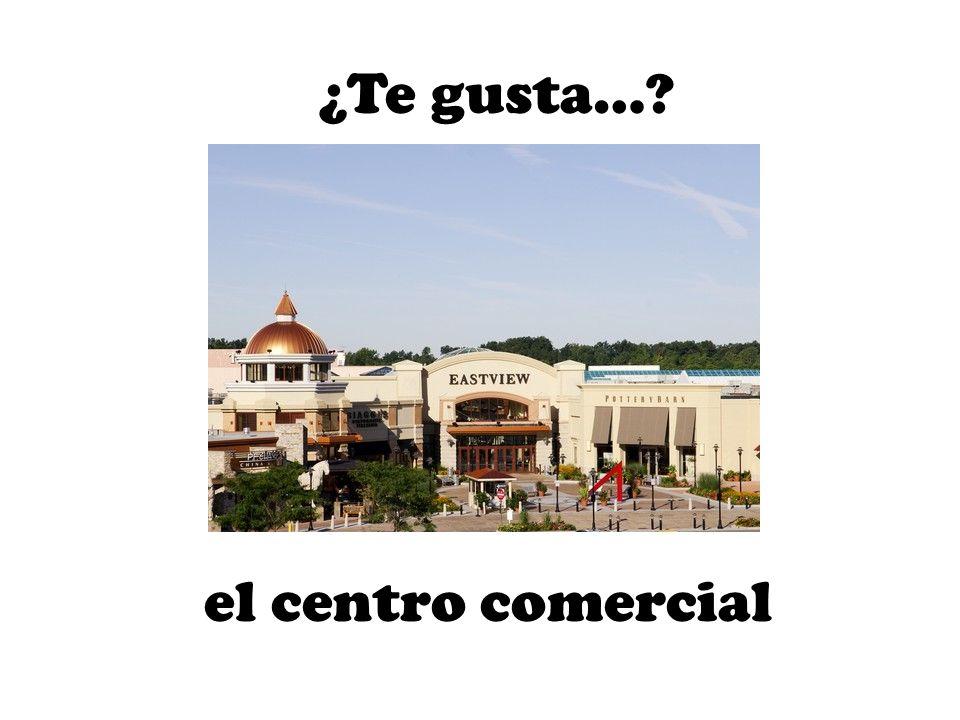 el centro comercial ¿Te gusta…