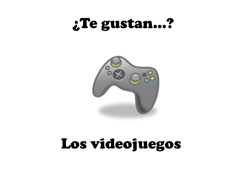 Los videojuegos ¿Te gustan…