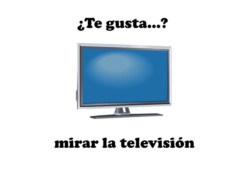 mirar la televisión ¿Te gusta…