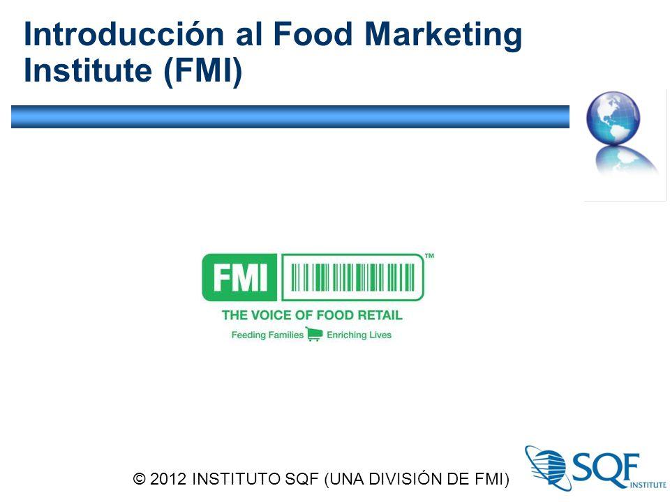 Introducción al Food Marketing Institute (FMI) © 2012 INSTITUTO SQF (UNA DIVISIÓN DE FMI)
