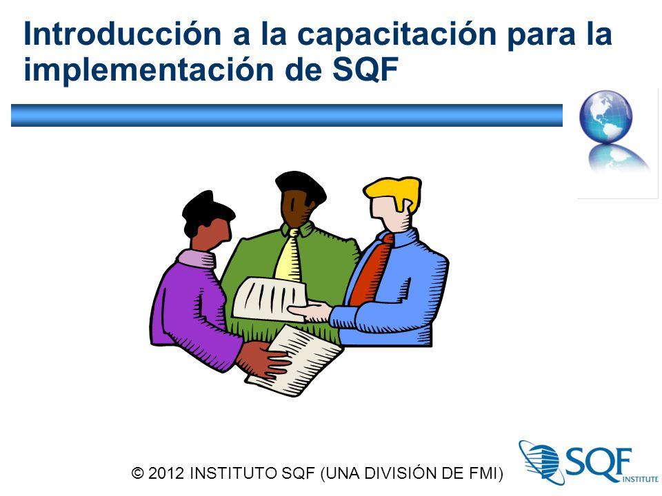 Introducción a la capacitación para la implementación de SQF © 2012 INSTITUTO SQF (UNA DIVISIÓN DE FMI)