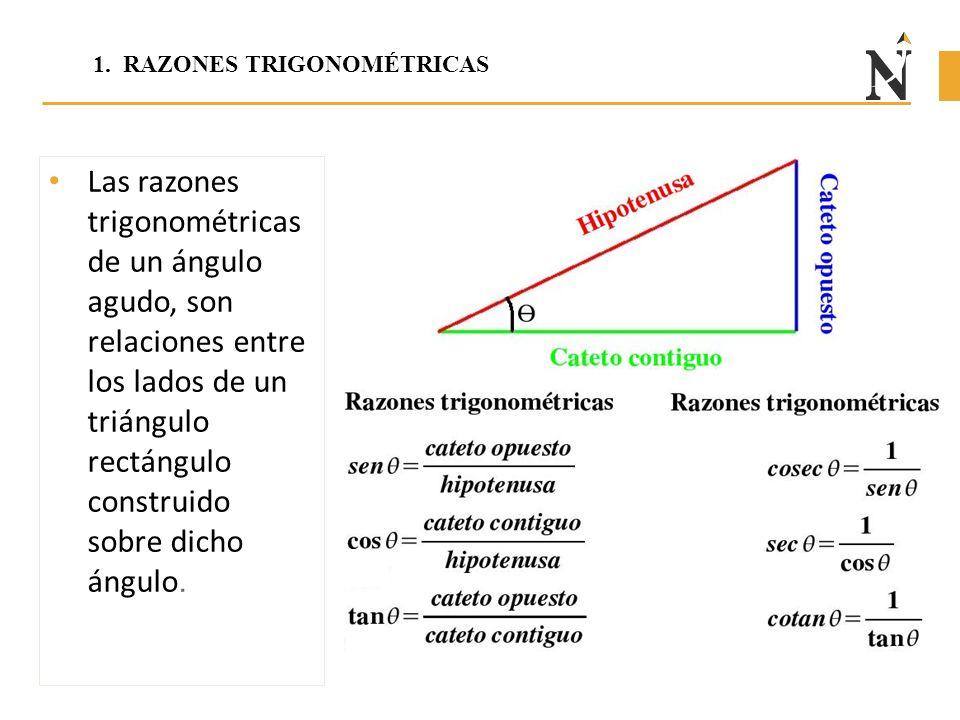 Las razones trigonométricas de un ángulo agudo, son relaciones entre los lados de un triángulo rectángulo construido sobre dicho ángulo. 1. RAZONES TR