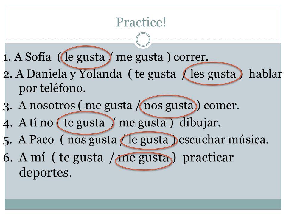 Practice. 1. A Sofía ( le gusta / me gusta ) correr.