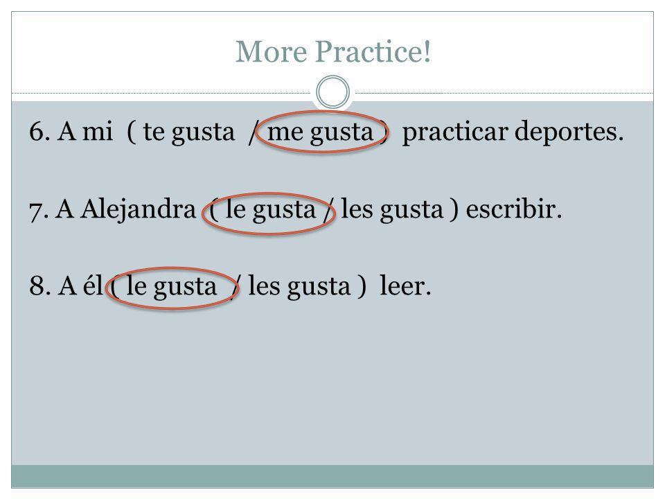 More Practice. 6. A mi ( te gusta / me gusta ) practicar deportes.