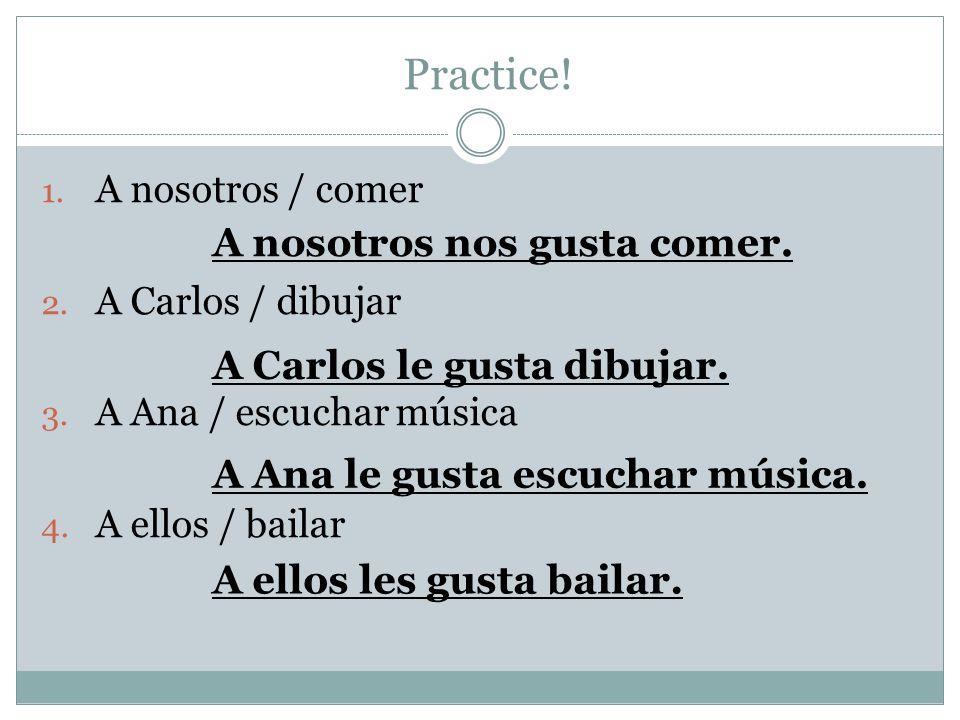Practice. 1. A nosotros / comer 2. A Carlos / dibujar 3.