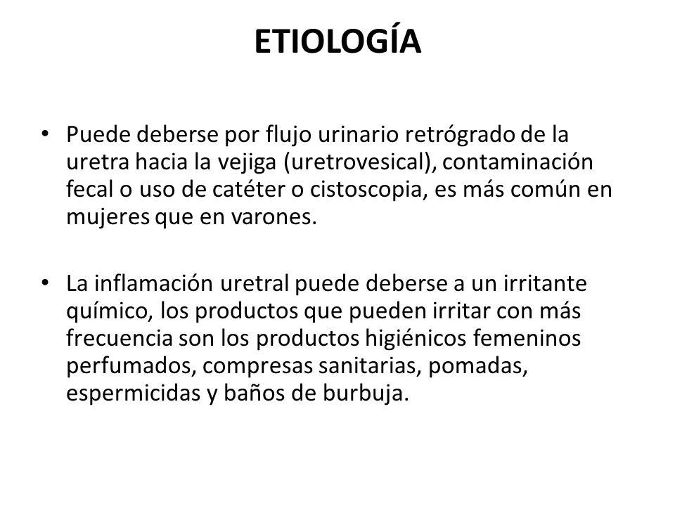ETIOLOGÍA Puede deberse por flujo urinario retrógrado de la uretra hacia la vejiga (uretrovesical), contaminación fecal o uso de catéter o cistoscopia