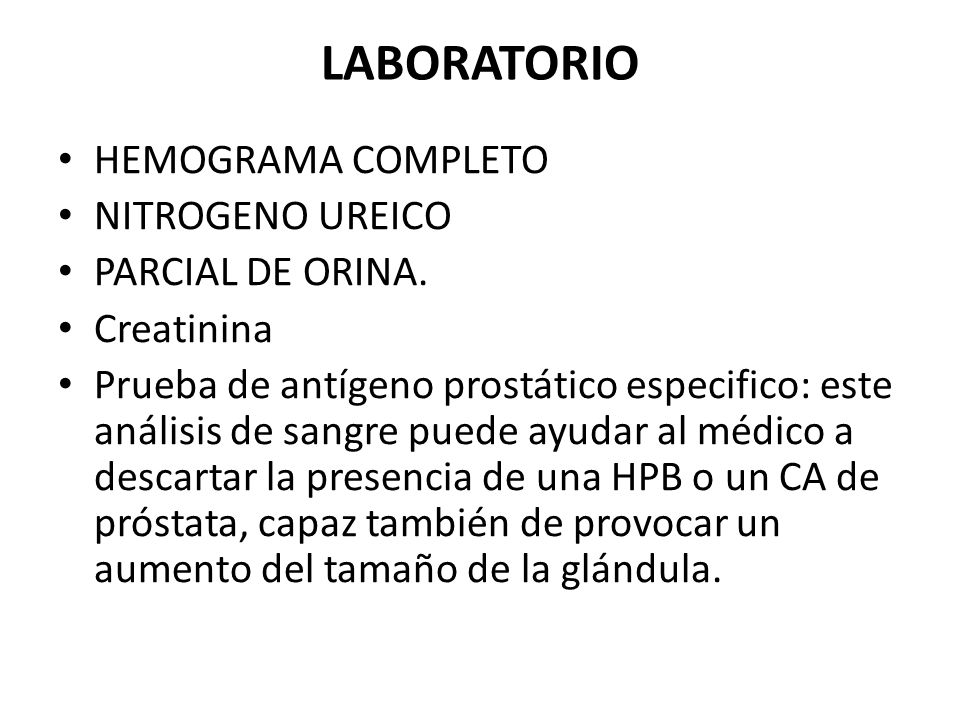 LABORATORIO HEMOGRAMA COMPLETO NITROGENO UREICO PARCIAL DE ORINA. Creatinina Prueba de antígeno prostático especifico: este análisis de sangre puede a